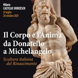 Il corpo e l'anima da Donatello a Michelangelo. Scultura italiana del Rinascimento. A Milano, Castello Sforzesco, dal 21 luglio al 24 ottobre 2021