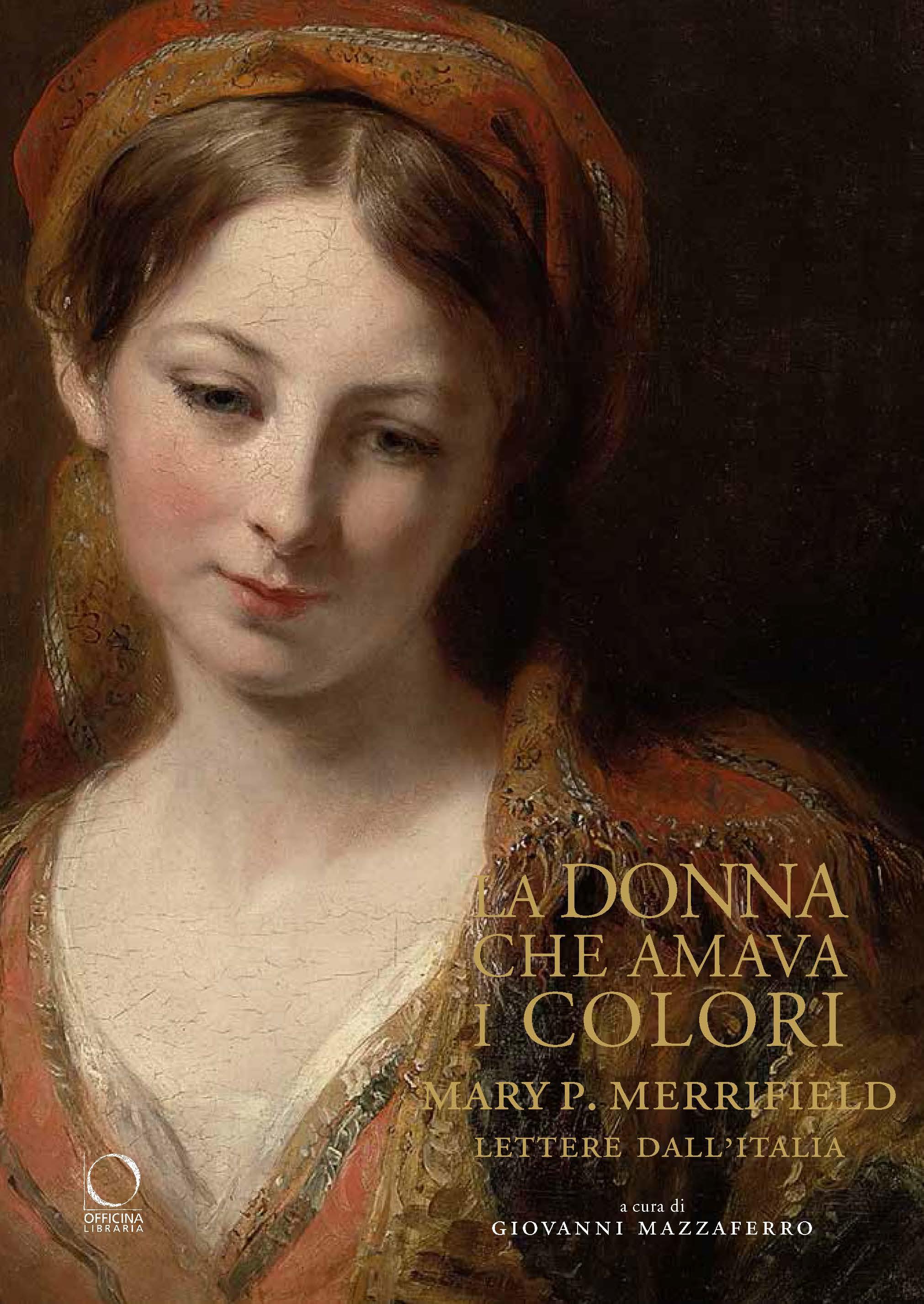 Un libro per conoscere la signora delle tecniche artistiche: le lettere di Mary Merrifield a cura di Giovanni Mazzaferro