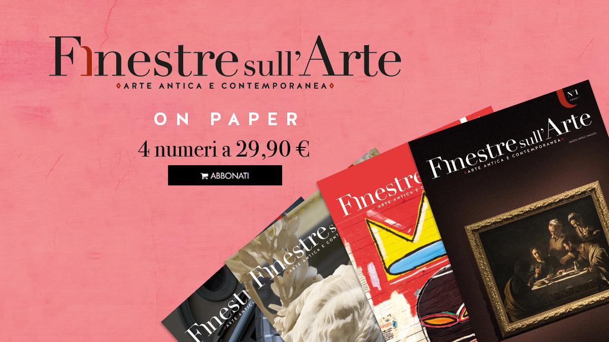 Cinque motivi per abbonarti alla versione cartacea di Finestre sull'Arte (e per farlo in fretta: scade venerdì!)